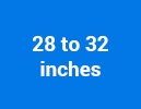 28 to 32 inches